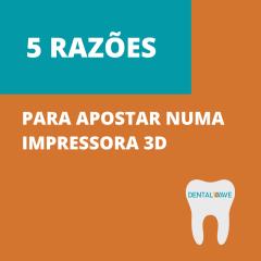 Imagem da notícia: Dental Wave apresenta cinco razões para apostar numa impressora 3D